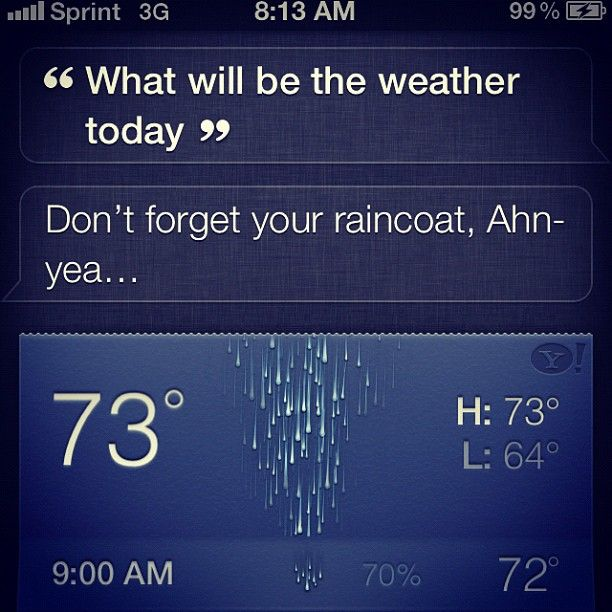 #Siri always looking out for me. Told me not to forget my raincoat, lol #iphone4s Tue, 12 Jun 2012 21:14:20 +0900 http://instagr.am/p/Lxf9AKC99Q/ Faye (_jeanbean_), beautyandbrains12, mariahjon_ea, Jasmine Rivera (jasminerivera92)からのいいね(4) endy_500: Siri really do answer ANYTHING lol super funny! Wed, 13 Jun 2012 00:43:02 +0900